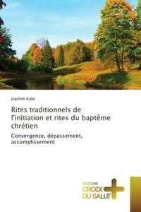 RITES TRADITIONNELS DE L'INITIATION ET RITES DU BAPTEME CHRETIEN