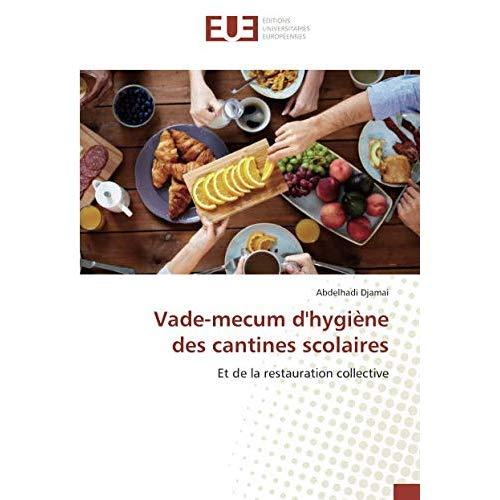 VADE-MECUM D'HYGIENE DES CANTINES SCOLAIRES - ET DE LA RESTAURATION COLLECTIVE