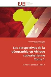 LES PERSPECTIVES DE LA GEOGRAPHIE EN AFRIQUE SUBSAHARIENNE  TOME 1