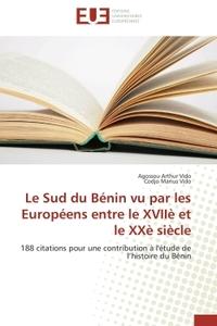 LE SUD DU BENIN VU PAR LES EUROPEENS ENTRE LE XVIIE ET LE XXE SIECLE