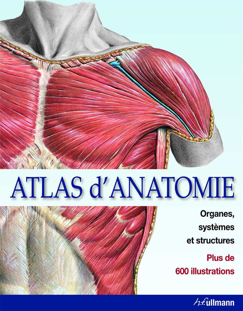 ATLAS D'ANATOMIE, ORGANES, SYSTEMES, STRUCTURES