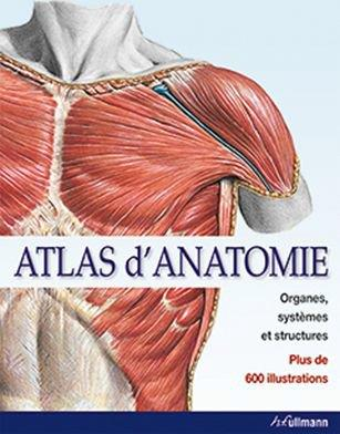 ATLAS D'ANATOMIE : ORGANES, SYSTEMES ET STRUCTURES
