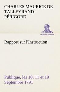 RAPPORT SUR L INSTRUCTION PUBLIQUE LES 10 11 ET 19 SEPTEMBRE 1791 FAIT AU NOM DU