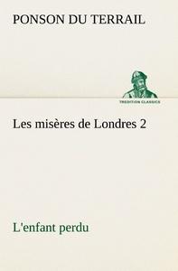 LES MISERES DE LONDRES 2 L ENFANT PERDU