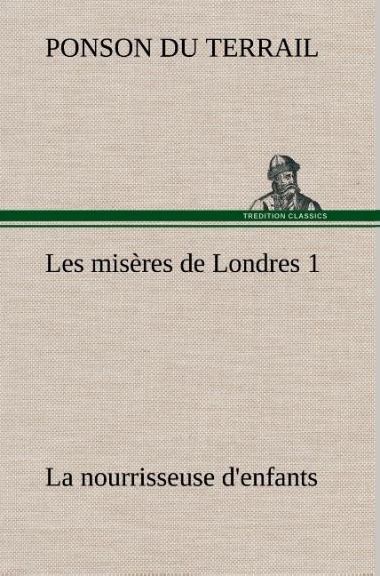 LES MISERES DE LONDRES 1 LA NOURRISSEUSE D ENFANTS