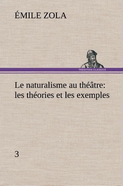 LE NATURALISME AU THEATRE LES THEORIES ET LES EXEMPLES3