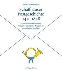 SCHAFFHAUSER POSTGESCHICHTE 1411-1848 /ALLEMAND