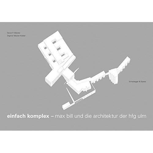 EINFACH KOMPLEX - MAX BILL UND DIE ARCHITEKTUR DER HFG ULM /ALLEMAND