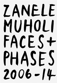 ZANELE MUHOLI FACES AND PHASES 2006-14 /ANGLAIS