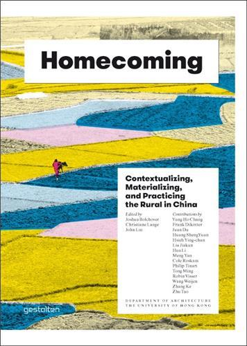 HOMECOMING CONTEXTUALIZING, MATERIALIZING AND PRACTICING THE RURAL IN CHINA /ANGLAIS