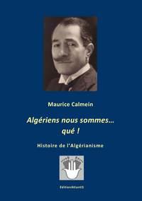 """""""ALGERIENS NOUS SOMMES, QUE !"""" HISTOIRE DE L'ALGERIANISME"""