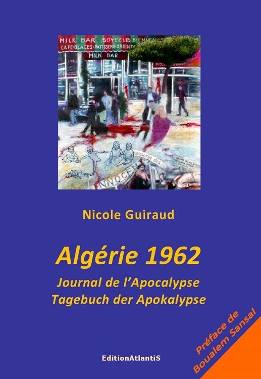 ALGERIE 1962. JOURNAL DE L'APOCALYPSE. TAGEBUCH DER APOKALYPSE. EDITION BILINGUE FRANCAIS-ALLEMAND