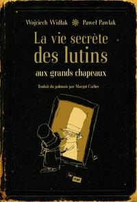 VIE SECRETE DES LUTINS AUX GRANDS CHAPEAUX