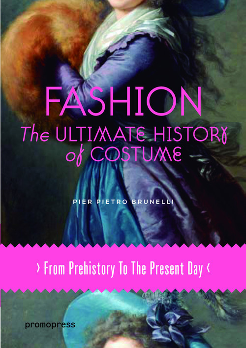 FASHION-THE ULTIMATE HISTORY OF COSTUME.FROM PREHIS...