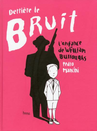 DERRIERE LE BRUIT, L'ENFANCE DE WILLIAM BURROUGHS