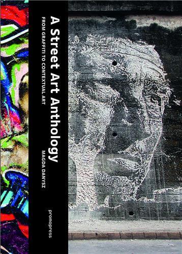 STREET ART ANTHOLOGY - FROM GRAFFITI TO CONTEXTUAL ART