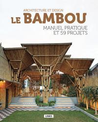 LE BAMBOU  ARCHITECTURE ET DESIGN  MANUEL PRATIQUE ET 59 PROJETS