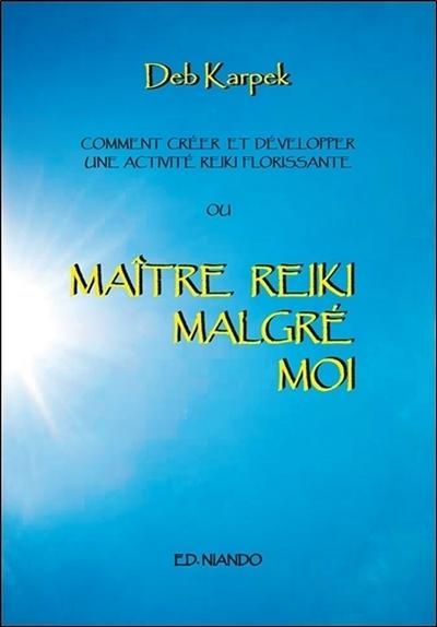 MAITRE REIKI MALGRE MOI - COMMENT CREER ET DEVELOPPER UNE ACTIVITE REIKI FLORISSANTE
