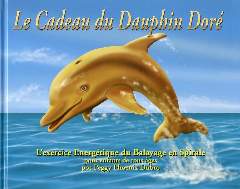 CADEAU DU DAUPHIN DORE (LE) : EXERCICE ENERGETIQUE DU BALAYAGE EN SPIRALE (L')