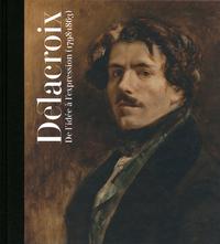 DELACROIX DE L'IDEE A L'EXPRESSION (1798-1863)