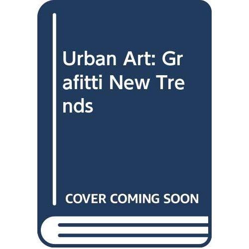 URBAN ART, GRAFITTI NEW TRENDS