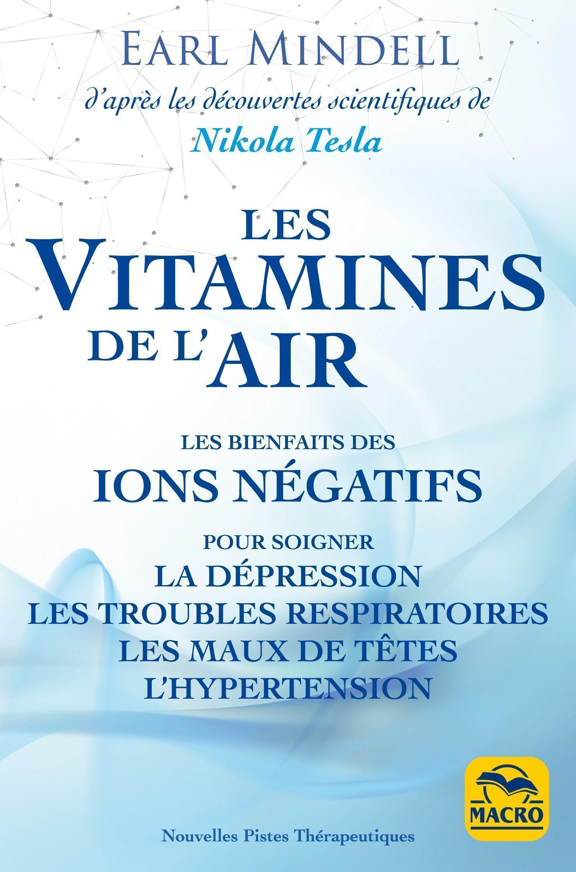 LES VITAMIMES DE L AIR - LES BIENFAITS DES IONS NEGATIFS POUR SOIGNER LA DEPRESSION LES TROUBLES RES