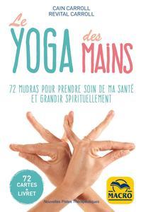 LE YOGA DES MAINS - 72 MUDRAS POUR PRENDRE SOIN DE MA SANTE ET GRANDIR SPIRITUELLEMENT + LIVRET