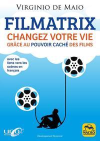 FILMATRIX - CHANGEZ VOTRE VIE GRACE AU POUVOIR CACHE DES FILMS  AVEC LES LIENS VERS LES CENE