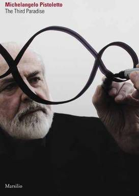 MICHELANGELO PISTOLETTO : THE THIRD PARADISE /ANGLAIS