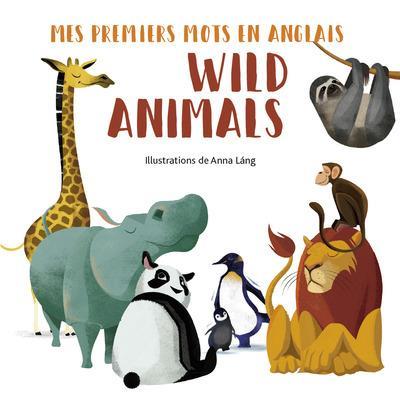 WILD ANIMALS - MES PREMIERS MOTS EN ANGLAIS