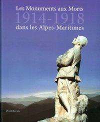 LES MONUMENTS AUX MORTS : 1914-1918 DES ALPES MARITIMES