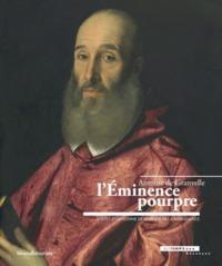 L EMINENCE POURPRE, ANTOINE DE GRANVELLE 1517-1586 : IMAGES D UN HOMME DE POUVOIR DE LA RENAISSANCE