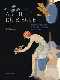 AU FIL DU SIECLE 100 ANS DE TAPISSERIE 1918-2018
