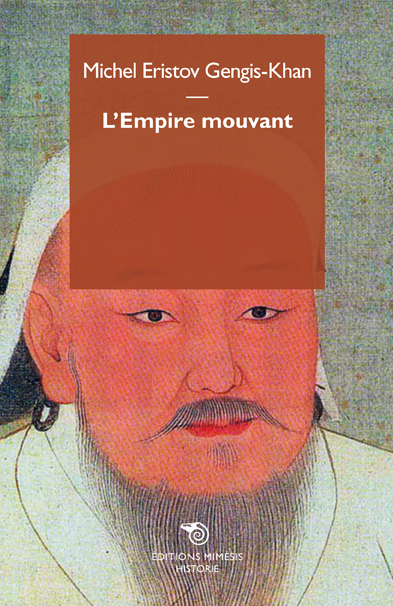 GENGIS KHAN, L EMPIRE MOUVANT