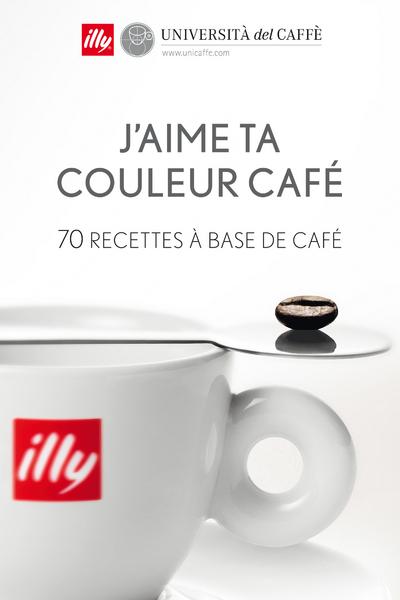 J'AIME TA COULEUR CAFE - 70 RECETTES A BASE DE CAFE