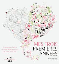 MES TROIS PREMIERS ANNEES - COLORIAGE - PERSONNALISEZ L'ALBUM DE VOTRE PETITE FILLE