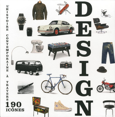 DESIGN - L'HISTOIRE CONTEMPORAINE A TRAVERS 190 ICONES