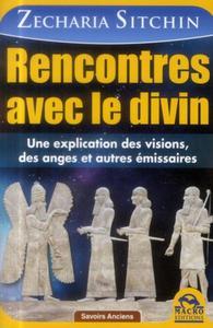 RENCONTRE AVEC LE DIVIN - UNE EXPLICATION DES VISIONS, DES ANGES ET AUTRES EMISSAIRES