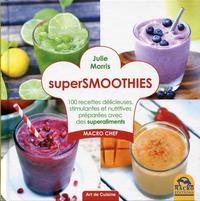 SUPERSMOOTHIES 100 RECETTES DELICIEUSES STIMULANTES ET NUTRITIVES PREPAREES AVEC