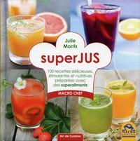 SUPERJUS 100 RECETTES DELICIEUSES STIMULANTES ET NUTRITIVES PREPAREES AVEC DES SUPERALIMENTS