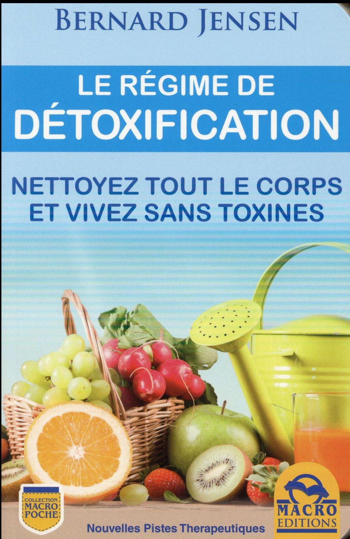 LE REGIME DE DETOXIFICATION  COMMENT NETTOYEZ TOUT LE CORPS ET VIVEZ SANS TOXINE