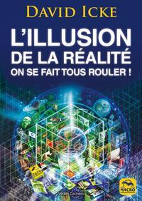 L ILLUSION DE LA REALITE  ON SE FAIT TOUS ROULER  LES REVELATIONS LES PLUS COMP - LES REVELATIONS L