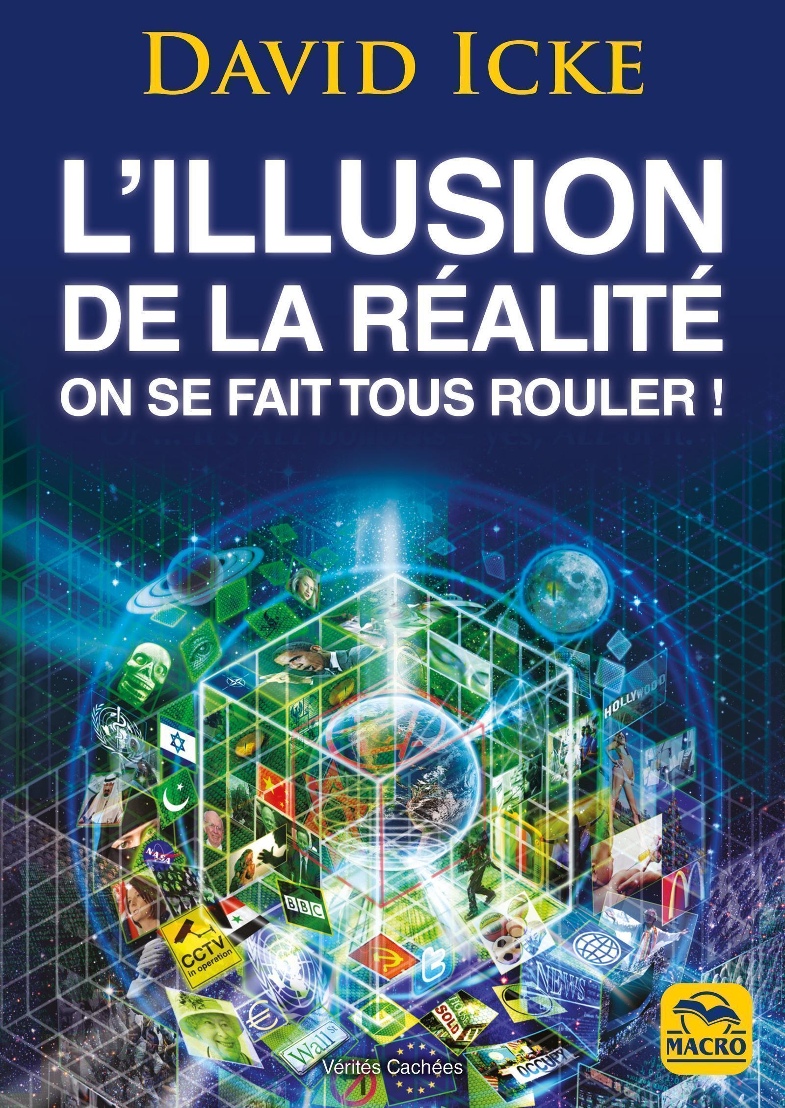 L ILLUSION DE LA REALITE  ON SE FAIT TOUS ROULER  LES REVELATIONS LES PLUS COMP