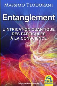 ENTANGLEMENT - L INTRICATION QUANTIQUE DES PARTICULES A LA CONSCIENCE