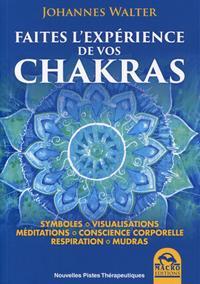 FAITES L EXPERIENCE DES CHAKRAS - SYMBOLES  VISUALISATION  MEDITATIONS  CONSCIENCE CORPORELLE  RESPI
