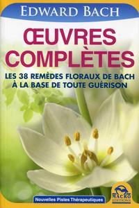 OEUVRES COMPLETES  LES 38 REMEDES FLORAUX DE BACH A LA BASE DE TOUTE GUERISON