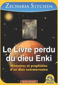 LE LIVRE PERDU DU DIEU ENKI - MEMOIRES ET PROPHETIES D'UN DIEU EXTRATERRESTRE.