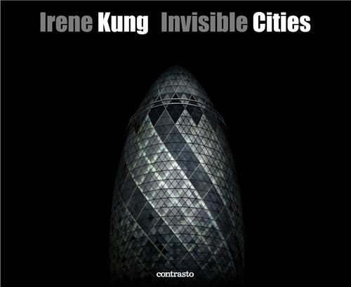 IRENE KUNG INVISIBLE CITIES /ANGLAIS