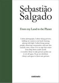 SEBASTIAO SALGADO FROM MY LAND TO THE PLANET /ANGLAIS