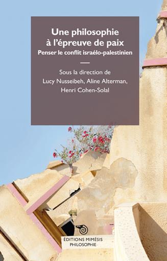 UNE PHILOSOPHIE A L EPREUVE DE LA PAIX, PENSER LE CONFLIT ISRAELO-PALESTINIEN